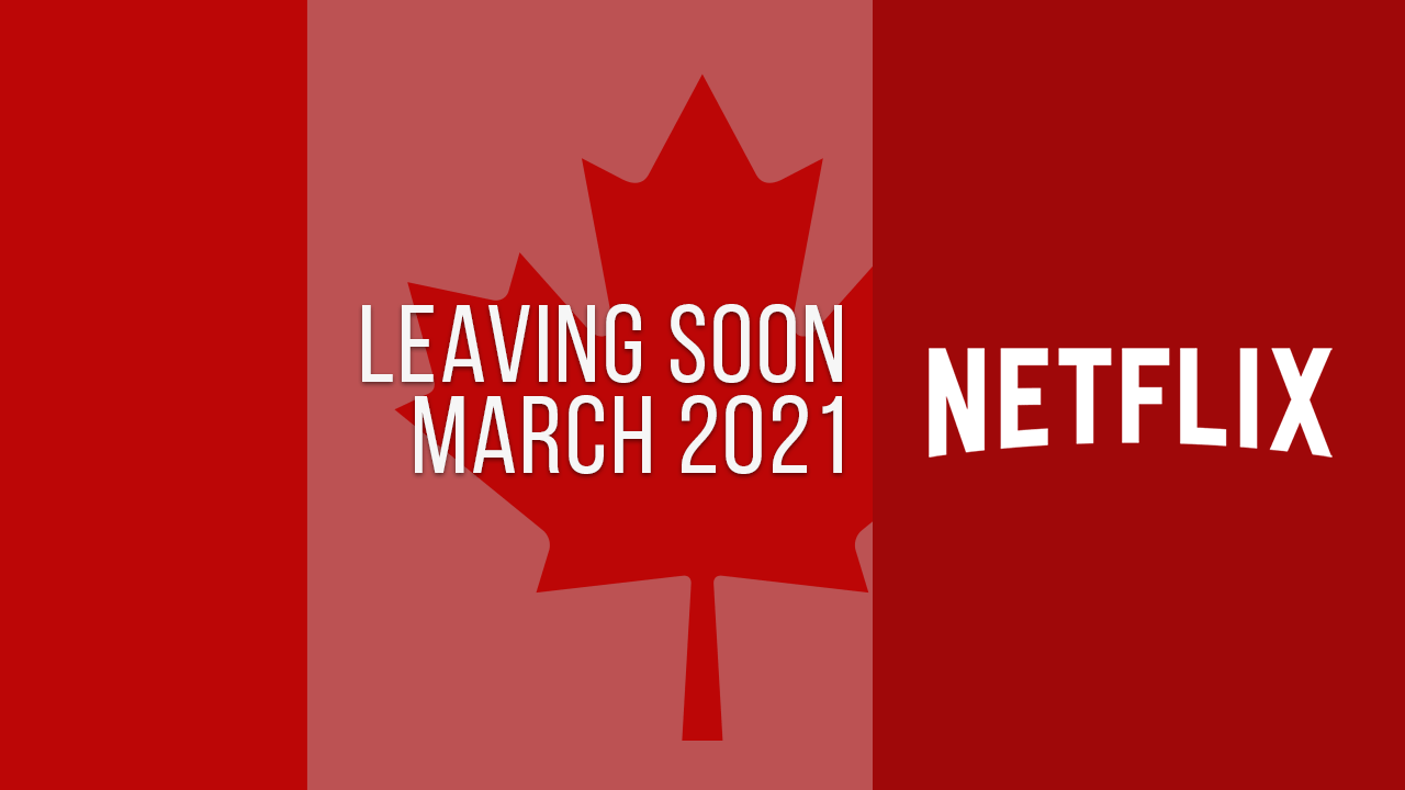 Titles Leaving Netflix Canada March 2021